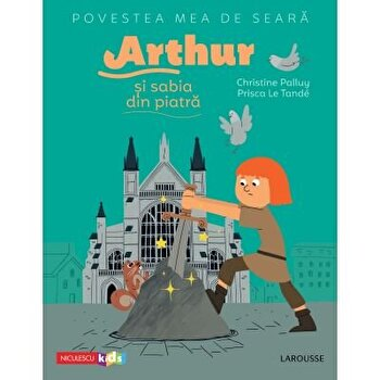 Povestea mea de seara: Arthur si sabia din piatra/Christine Palluy, Prisca Le Tande