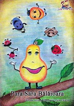 Para Sara Balaioara. Poveste pentru copii de 3-5 ani (Format A5, coperta cartonata, full color)/Luiza Chiazna