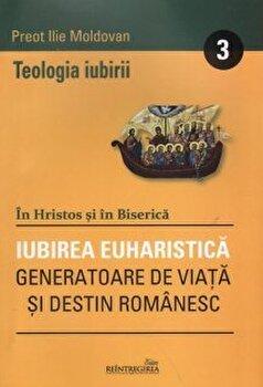 Teologia iubirii - 3 - Iubirea euharistica/Pr. Ilie Moldovan poza cate