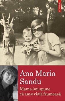 Mama imi spune ca am o viata frumoasa/Ana Maria Sandu imagine