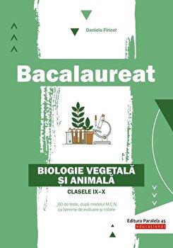 Bacalaureat. Biologie vegetala si animala. Clasele IX-X/Daniela Firicel imagine elefant.ro
