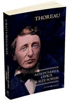 Nesupunerea civica si alte scrieri/Henry David Thoreau imagine elefant.ro 2021-2022