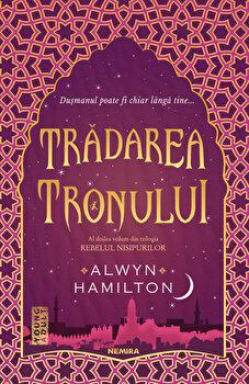 Tradarea tronului (Trilogia Rebelul nisipurilor, partea a II-a)/Alwyn Hamilton imagine elefant 2021