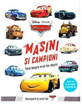 Disney. Masini. masini si campioni. Totul despre eroii din masini/Disney