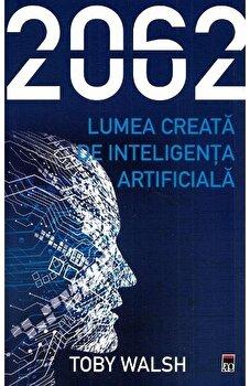 2062 - Lumea creata de inteligenta artificiala/Toby Walsh imagine elefant.ro 2021-2022