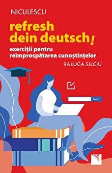 Refresh dein Deutsch! Exercitii pentru reimprospatarea cunostintelor/Raluca Suciu imagine elefant.ro 2021-2022
