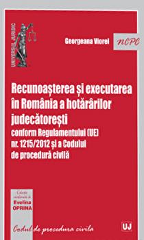 Recunoasterea si executarea in Romania a hotararilor judecatoresti conform Regulamentului (Ue) nr. 1215/2012 si a Codului de procedura civila/Georgeana Viorel imagine elefant.ro 2021-2022