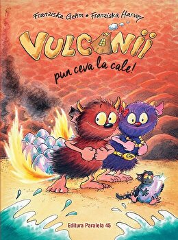Vulcanii pun ceva la cale!/Franziska Gehm, Franziska Harvey