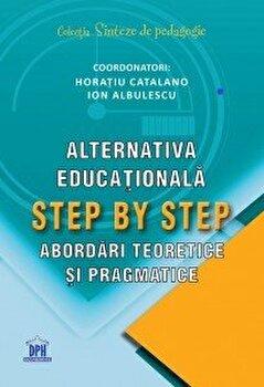 Alternativa educationala. Step by step. Abordari teoretice si pragmatice/Horatiu Catalano, Ion Albulescu imagine elefant.ro 2021-2022