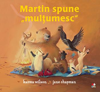 Martin spune multumesc/Karma Wilson