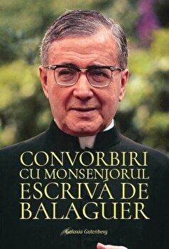 Convorbiri cu Monseniorul EscrivA de Balaguer/Sf. Josemaria Escriva poza cate