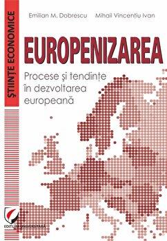 Europenizarea. Procese Si Tendinte In Dezvoltarea Europeana/Emilian M. Dobrescu, Mihail Vincentiu Ivan imagine elefant.ro 2021-2022