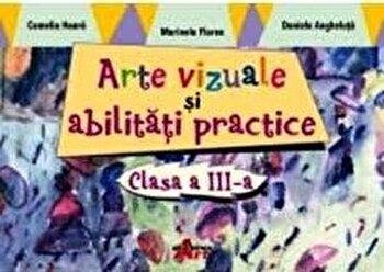 Arte vizuale si abilitati practice. Clasa a III-a/Camelia Hoara, Daniela Angheluta, Marinela Floarea poza cate