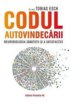 Codul autovindecarii. Neurobiologia sanatatii si a satisfactiei/Dr. Med. Tobias Esch imagine elefant.ro 2021-2022
