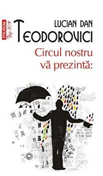 Circul nostru va prezinta:-Lucian Dan Teodorovici imagine