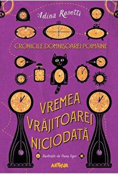 Cronicile domnisoarei Poimaine I. Vremea Vrajitoarei Niciodata/Adina Rosetti imagine