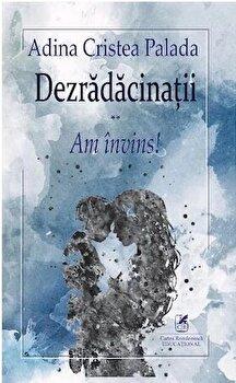 Coperta Carte Dezradacinatii - am invins! PDF
