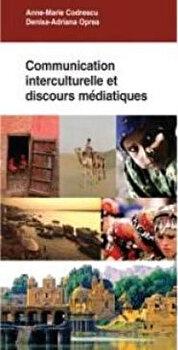 Communication interculturelle et discours mediatique/Anne-Marie Codrescu, Denisa-Adriana Oprea imagine elefant.ro 2021-2022
