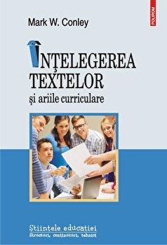 Intelegerea textelor si ariile curriculare/Mark W. Conley