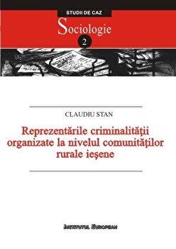 Reprezentarile criminalitatii organizate la nivelul comunitatilor rurale iesene. Studiu de caz: localitatile Grajduri si Lunca Cetatuii/Claudiu Stan imagine elefant.ro 2021-2022