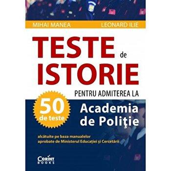 TESTE DE ISTORIE 2020 PENTRU ADMITEREA LA ACADEMIA DE POLITIE/Mihai Manea, Leonard Ilie