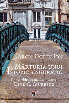 Marturia unui istoric singuratic/Narcis Dorin Ion imagine elefant.ro 2021-2022