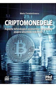 Criptomonedele. Aspecte tehnologice, economice si implicatii asupra securitatii nationale/I. Maria Constantinescu imagine elefant.ro 2021-2022