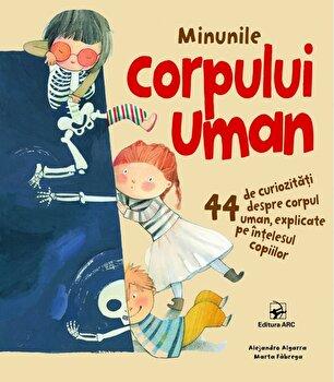 Minunile corpului uman. 44 de curiozitati despre corpul uman, explicate pe intelesul copiilor/Jennifer Moore-Mallinos, Annabel Spenceley