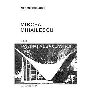 Mircea Mihailescu sau fascinatia de a construi/Adrian Pochanschi imagine elefant.ro 2021-2022