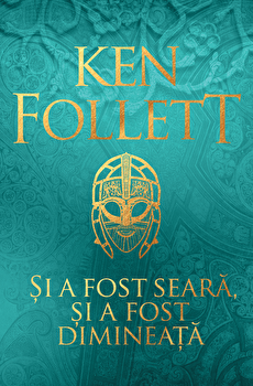 Si a fost seara, si a fost dimineata/Ken Follett imagine elefant.ro 2021-2022