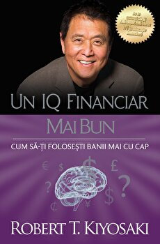 Un iq financiar mai bun/ROBERT T. KIYOSAKI imagine elefant.ro 2021-2022