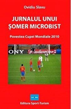 Jurnalul unui somer microbist. Povestea Cupei Mondiale 2010/Ovidiu Slavu poza cate