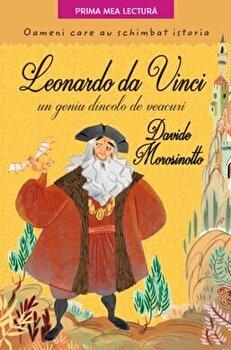 Leonardo da Vinci, un geniu dincolo de veacuri/Davide Morosinotto