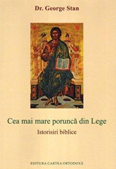 Cea mai mare porunca din Lege. Istorisiri biblice/George Stan poza cate