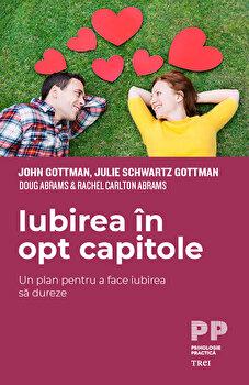 Iubirea in opt capitole/John Gottman, Julie Schwartz Gottman, Doug Abrams, Rachel Carlton Abrams imagine elefant 2021