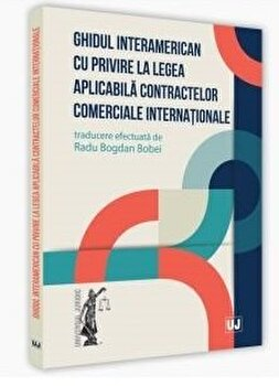 Ghidul interamerican cu privire la legea aplicabila contractelor comerciale internationale/Radu Bogdan Bobei imagine elefant.ro 2021-2022