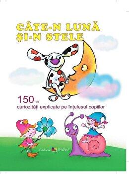 Cate-n luna si-n stele. 150 de curiozitati explicate pe intelesul copiilor/Ala Bujor imagine elefant.ro