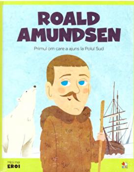 Micii eroi. Roald Amundsen/***