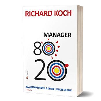 Manager 80/20. Zece metode pentru a deveni un lider grozav - editia 2/Richard Koch imagine