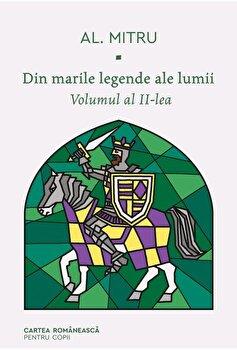 Din marile legende ale lumii. Volumul al II-lea/Alexandru Mitru