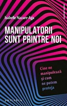 Manipulatorii sunt printre noi. Cine ne manipuleaza si cum ne putem proteja/Isabelle Nazare-Aga poza cate