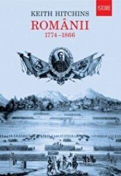 Romanii. 1774 - 1866/Keith Hitchins