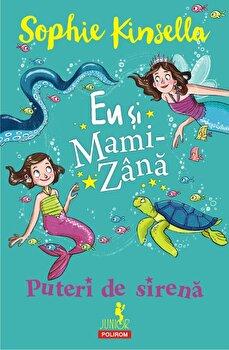 Eu si Mami-Zana. Puteri de sirena/Sophie Kinsella