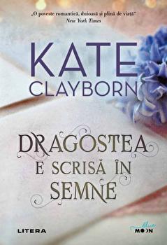 Dragostea e scrisa in semne/Kate Clayborn