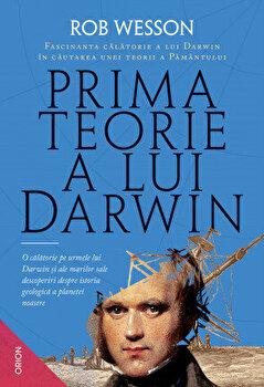 Prima teorie a lui Darwin. Fascinanta calatorie a lui Darwin in cautarea unei teorii a Pamantului/Rob Wesson imagine elefant.ro