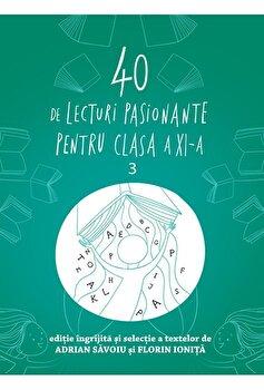 40 de lecturi pasionante pentru liceu. 3. Clasa a XI-a/Adrian Savoiu, Florin Ionita