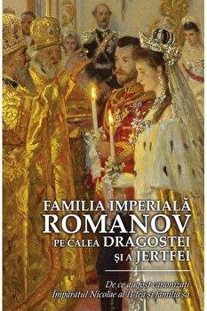 Familia Imperiala Romanov. Pe calea dragostei si a jertfei/*** poza cate