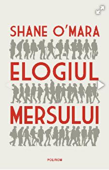 Elogiul mersului/Shane O'Mara imagine elefant.ro 2021-2022