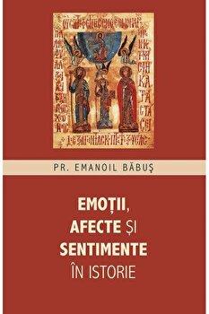 Emotii, afecte si sentimente in istorie/Emanoil Băbuș poza cate