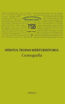 P.S.B. Vol. 7 - Cronografia/Sfantul Teofan Marturisitorul imagine elefant.ro 2021-2022